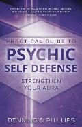 Practical Guide to Psychic Self-Defense: Strengthen Your Aura (Practical Guides)