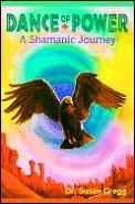 Dance Of Power A Shamanic Journey