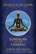 Kundalini and the Chakras: Evolution in This Lifetime: A Practical Guide