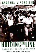 Holding The Line Women In The Great Arizona Mine Strike of 1983