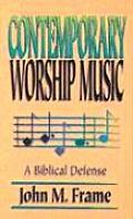 Contemporary Worship Music : a Biblical Defense (97 Edition)