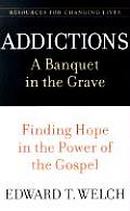 Addictions: A Banquet in the Grave: Finding Hope in the Power of the Gospel (Resources for Changing Lives) Cover