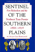 Sentinel of the Southern Plains Fort Richardson & the Northwest Texas Frontier 1866 1878