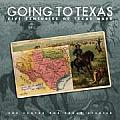 Going To Texas: Five Centuries Of Texas Maps by Center For Texas Studies At Tcu