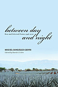 Between Day & Night New & Selected Poems 1946 2010 Miguel Gonzalez Gerth