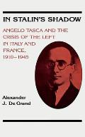 In Stalin's Shadow: Angelo Tasca and the Crisis of the Left in Tialy and France, 1910-1945