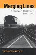 Merging Lines: American Railroads, 1900-1970 Cover