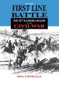 In the First Line of Battle: The 12th Illinois Calvary in the Civil War