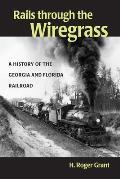 Rails Through the Wiregrass A History of the Georgia & Florida Railroad