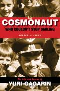Cosmonaut Who Couldnt Stop Smiling The Life & Legend of Yuri Gagarin