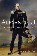 Alexander I: The Tsar Who Defeated Napoleon Cover
