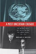 A Most Uncertain Crusade: The United States, the United Nations, and Human Rights, 1941-1953