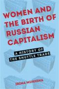 Women and the Birth of Russian Capitalism: A History of the Shuttle Trade