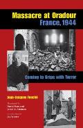 Massacre at Oradour France 1944 Coming to Grips with Terror