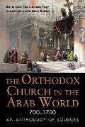 The Orthodox Church in the Arab World, 700-1700: An Anthology of Sources (Orthodox Christian)