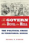 To Govern the Devil in Hell: The Political Crisis of Territorial Kansas