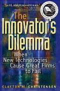The Innovator's Dilemma: When New Technologies Cause Great Firms to Fall (Management of Innovation and Change Series) Cover