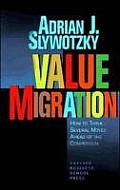Value Migration: How to Think Several Moves Ahead of the Competition