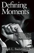 Defining Moments : When Managers Must Choose Between Right and Right (97 Edition) Cover