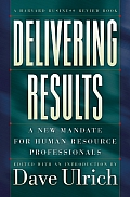 Delivering Results A New Mandate for Human Resource Professionals