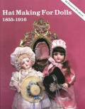 Hat Making for Dolls: 1855-1916