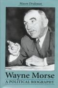 Wayne Morse A Political Biography