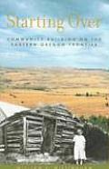 Starting Over Community Building on the Eastern Oregon Frontier Cover