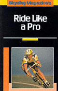 Bicycling Magazine's Ride Like a Pro: Bicycling Magazine's