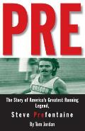 Pre: The Story of America's Greatest Running Legend, Steve Prefontaine Cover