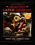 Steven Raichlen's Healthy Latin Cooking: 200 Sizzling Recipes from Mexico, Cuba, the Carribean, Brazil, and Beyond Cover