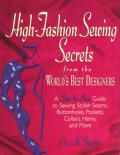 High Fashion Sewing Secrets From The Worlds Best Designers Step By Step Guide to Sewing Stylish Seams Buttonholes Pockets Collars Hems & More