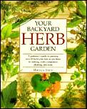 Your Backyard Herb Garden: A Gardener's Guide to Growing Over 50 Herbs Plus How to Use Them in Cooking Crafts, Companion Planting, and More