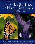 Attracting Butterflies & Hummingbirds to Your Backyard Watch Your Garden Come Alive with Beauty on the Wing