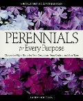 Perennials for Every Purpose Choose the Right Plants for Your Conditions Your Garden & Your Taste