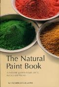 Natural Paint Book A Complete Guide To Natural Paints Recipes & Finishes