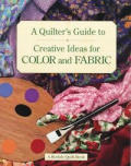 Quilters Guide To Creative Ideas For Color &