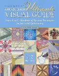 Quilters Ultimate Visual Guide From A to Z Hundreds of Tips & Techniques for Successful Quiltmaking