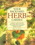 Your Backyard Herb Garden A Gardeners Guide to Growing Over 50 Herbs Plus How to Use Them in Cooking Crafts Companion Planting & More