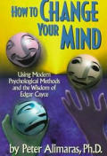 How to Change Your Mind: Using Modern Psychological Methods and the Wisdom of Edgar Cayce