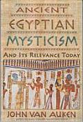 Ancient Egyptian Mysticism & Its Relevance Today