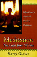 Meditation: The Light from Within: Edgar Cayce's Approach to Life's Challenges