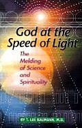 God at the Speed of Light The Melding of Science & Spirituality