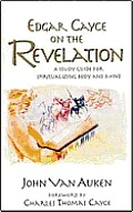 Edgar Cayce on the Revelation A Study Guide for Spiritualizing Body & Mind