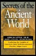 Secrets of the Ancient World Exploring the Insights of Americas Most Well Documented Psychic Edgar Cayce