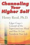 Channeling Your Higher Self: Edgar Cayce's Concept of the Superconscious Mind and How It Can Transform Your Life