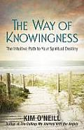 The Way of Knowingness: The Intuitive Path to Your Spiritual Destiny