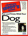 Complete Idiots Guide To Fun & Tricks With Your Dog