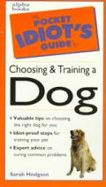 Pocket Idiot's Guide to Choosing & Training Dogs