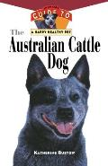 Australian Cattle Dog An Owners Guide