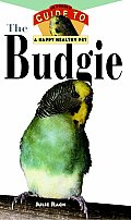 Budgie An Owners Guide To A Happy Healthy Pet
